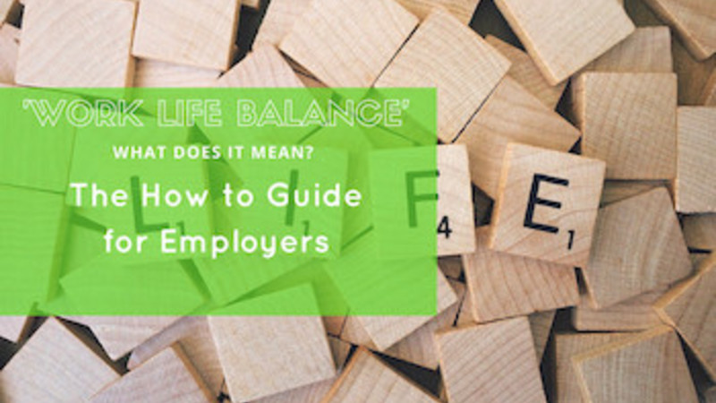 work life balance employers guide employment opportunities