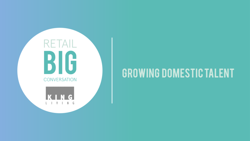 Retail Big Conversation | Growing Domestic Talent