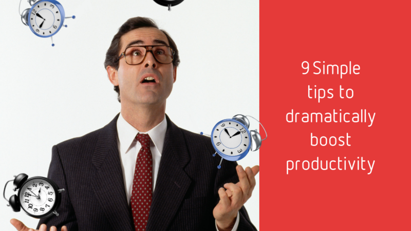 9 simple tips to dramatically boost productivity