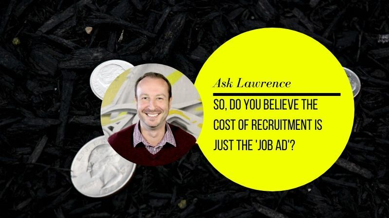 Lawrence Akers asks whether you know that the cost of recruitment is more than just the price of the job ad?
